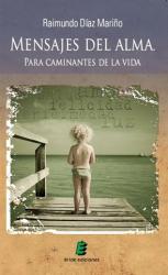 Nova obra literaria del company, Raimundo Díaz: MENSAJES DEL ALMA. PARA CAMINANTES DE LA VIDA