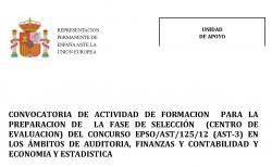 CONVOCATORIA DE ACTIVIDAD DE FORMACION PARA LA PREPARACION DE LA FASE DE SELECCIÓN (CENTRO DE EVALUACION) DEL CONCURSO EPSO/AST/125/12 (AST-3) EN LOS ÁMBITOS DE AUDITORIA, FINANZAS Y CONTABILIDAD Y ECONOMIA Y ESTADISTICA