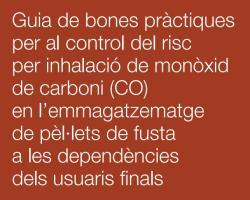 Guia de bones pràctiques en l'emmagatzematge de pèl·lets de fusta a les dependències dels usuaris finals, per al control del risc d'inhalació de monòxid de carboni.