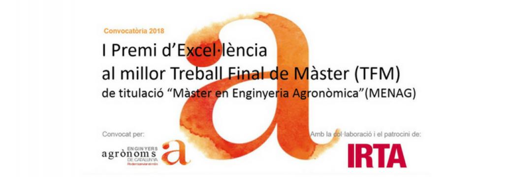 """I Premi d'Excel·lència al millor Treball Final de Màster (TFM) de titulació """"Màster en Enginyeria Agronòmica"""" (MENAG). -Convocatòria 2018-"""