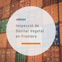 Jornada: La Inspecció de Sanitat Vegetal en Frontera