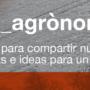 #ágora_agrònoms: un espacio para compartir nuevas herramientas e ideas para un mundo nuevo
