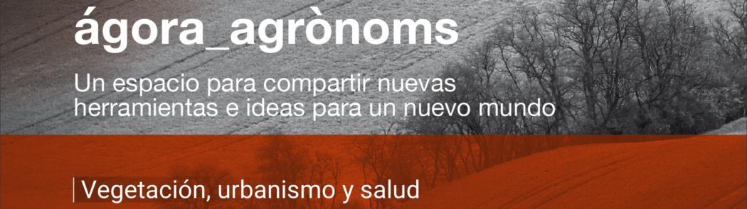 Resumen y grabación del primer webinar #ágora_agrònoms: Vegetación, urbanismo y salud
