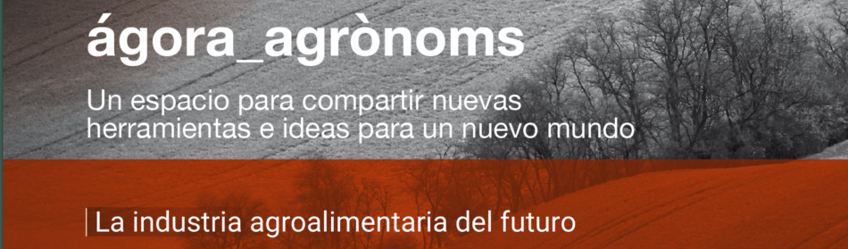 """Ya disponible un nuevo ágora_agrònoms: """"La industria agroalimentaria del futuro"""""""