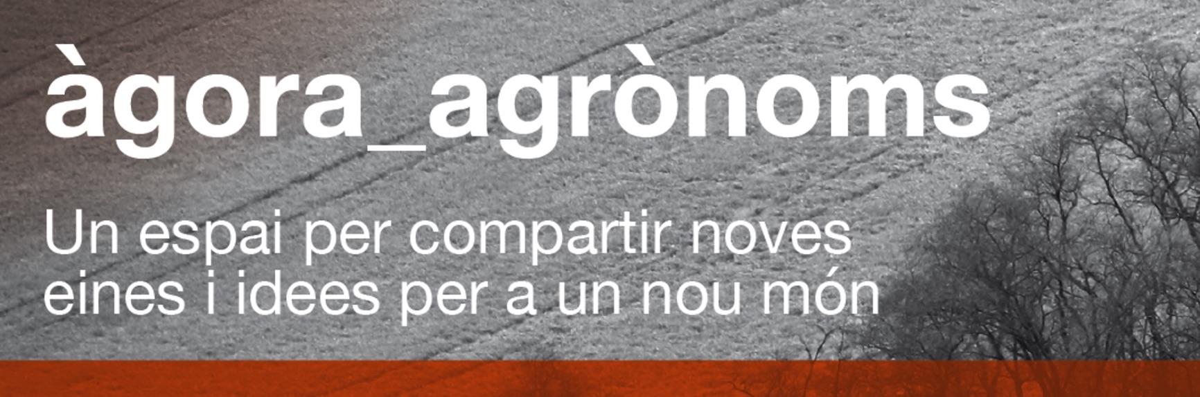 #ágora_agrònoms: un espai per a compartir noves eines i idees per a un món nou