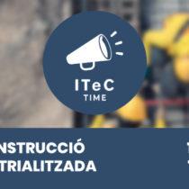 ITeC Time: La construcció industrialitzada